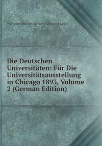 Die Deutschen Universitäten: Für Die Universitätsausstellung in Chicago 1893, Volume 2 (German Edition), Wilhelm Hector Richard Albrecht Lexis обложка-превью