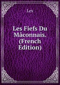Книга под заказ: «Les Fiefs Du Mâconnais. (French Edition)»
