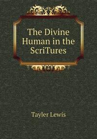 Книга под заказ: «The Divine Human in the ScriTures»