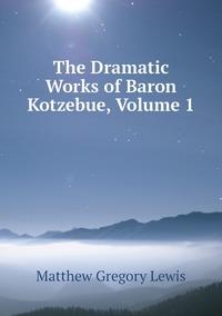 Книга под заказ: «The Dramatic Works of Baron Kotzebue, Volume 1»