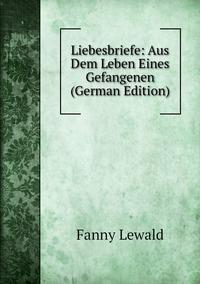 Книга под заказ: «Liebesbriefe: Aus Dem Leben Eines Gefangenen (German Edition)»