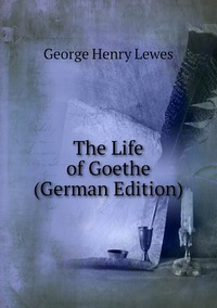 Книга под заказ: «The Life of Goethe (German Edition)»