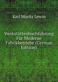 Книга под заказ: «Werkstättenbuchführung Für Moderne Fabrikbetriebe (German Edition)»