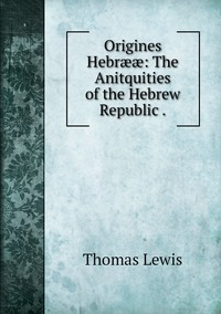 Книга под заказ: «Origines Hebrææ: The Anitquities of the Hebrew Republic .»