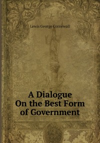 Книга под заказ: «A Dialogue On the Best Form of Government»