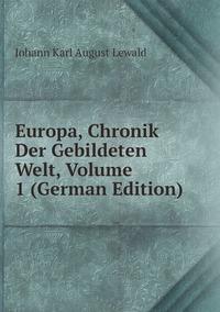 Книга под заказ: «Europa, Chronik Der Gebildeten Welt, Volume 1 (German Edition)»
