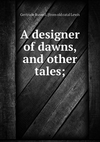 Книга под заказ: «A designer of dawns, and other tales;»