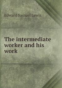 Книга под заказ: «The intermediate worker and his work»