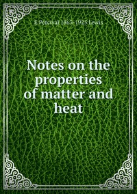 Книга под заказ: «Notes on the properties of matter and heat»