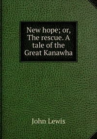 Книга под заказ: «New hope; or, The rescue. A tale of the Great Kanawha»