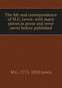 Книга под заказ: «The life and correspondence of M.G. Lewis: with many pieces in prose and verse never before published»