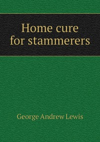 Книга под заказ: «Home cure for stammerers»