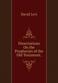 Книга под заказ: «Dissertations On the Prophecies of the Old Testament.»