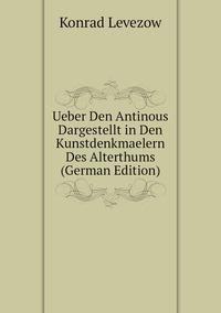 Книга под заказ: «Ueber Den Antinous Dargestellt in Den Kunstdenkmaelern Des Alterthums (German Edition)»