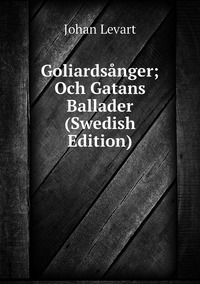 Книга под заказ: «Goliardsånger; Och Gatans Ballader (Swedish Edition)»