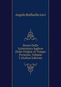 Книга под заказ: «Storia Della Letteratura Inglese Dalle Origini Al Tempo Presente, Volume 2 (Italian Edition)»
