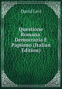 Книга под заказ: «Questione Romana. Democrazia E Papismo (Italian Edition)»