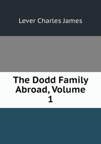 Книга под заказ: «The Dodd Family Abroad, Volume 1»