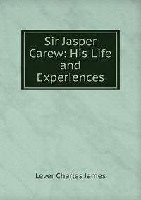 Книга под заказ: «Sir Jasper Carew: His Life and Experiences»