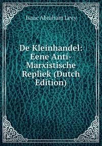Книга под заказ: «De Kleinhandel: Eene Anti-Marxistische Repliek (Dutch Edition)»