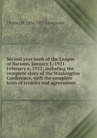 Книга под заказ: «Second year book of the League of Nations, January 1, 1921-February 6, 1922; including the complete story of the Washington Conference, with the complete texts of treaties and agreements»