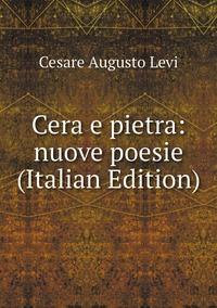 Книга под заказ: «Cera e pietra: nuove poesie (Italian Edition)»