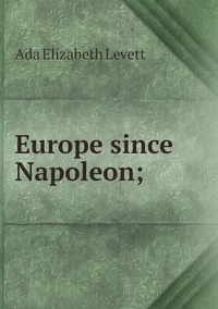 Europe since Napoleon;, Ada Elizabeth Levett обложка-превью