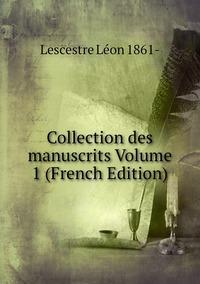 Книга под заказ: «Collection des manuscrits Volume 1 (French Edition)»