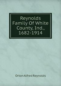 Книга под заказ: «Reynolds Family Of White County, Ind., 1682-1914»
