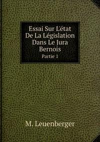 Книга под заказ: «Essai Sur L'état De La Législation Dans Le Jura Bernois. Partie 1»