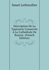 Книга под заказ: «Déscription De La Tapisserie Conservée À La Cathédrale De Bayeux  (French Edition)»