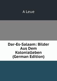 Книга под заказ: «Dar-Es-Salaam: Bilder Aus Dem Kolonialleben (German Edition)»