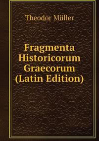 Книга под заказ: «Fragmenta Historicorum Graecorum (Latin Edition)»