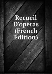 Книга под заказ: «Recueil D'opéras (French Edition)»