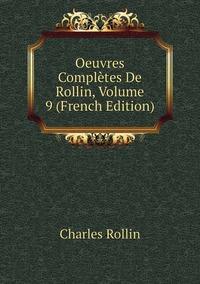 Книга под заказ: «Oeuvres Complètes De Rollin, Volume 9 (French Edition)»