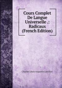 Книга под заказ: «Cours Complet De Langue Universelle .: Radicaux (French Edition)»