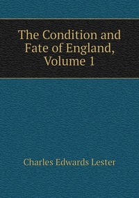 Книга под заказ: «The Condition and Fate of England, Volume 1»