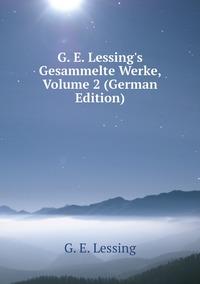 Книга под заказ: «G. E. Lessing's Gesammelte Werke, Volume 2 (German Edition)»