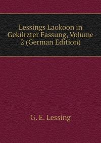 Книга под заказ: «Lessings Laokoon in Gekürzter Fassung, Volume 2 (German Edition)»
