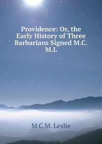 Книга под заказ: «Providence: Or, the Early History of Three Barbarians Signed M.C.M.L»