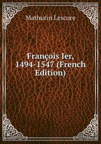 Книга под заказ: «François Ier, 1494-1547 (French Edition)»
