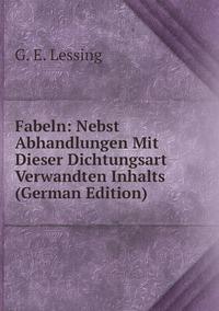 Книга под заказ: «Fabeln: Nebst Abhandlungen Mit Dieser Dichtungsart Verwandten Inhalts (German Edition)»