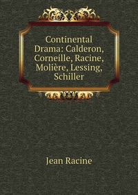 Книга под заказ: «Continental Drama: Calderon, Corneille, Racine, Molière, Lessing, Schiller»