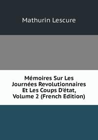 Книга под заказ: «Mémoires Sur Les Journées Revolutionnaires Et Les Coups D'état, Volume 2 (French Edition)»
