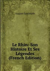 Книга под заказ: «Le Rhin: Son Histoire Et Ses Légendes (French Edition)»