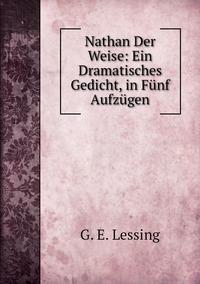 Книга под заказ: «Nathan Der Weise: Ein Dramatisches Gedicht, in Fünf Aufzügen»