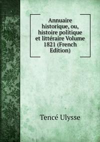 Annuaire historique, ou, histoire politique et littéraire Volume 1821 (French Edition), Tence Ulysse обложка-превью