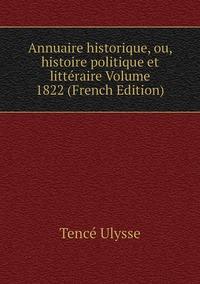 Annuaire historique, ou, histoire politique et littéraire Volume 1822 (French Edition), Tence Ulysse обложка-превью
