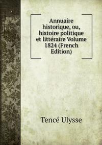 Книга под заказ: «Annuaire historique, ou, histoire politique et littéraire Volume 1824 (French Edition)»