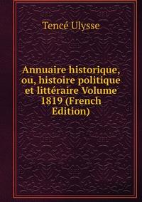 Annuaire historique, ou, histoire politique et littéraire Volume 1819 (French Edition), Tence Ulysse обложка-превью